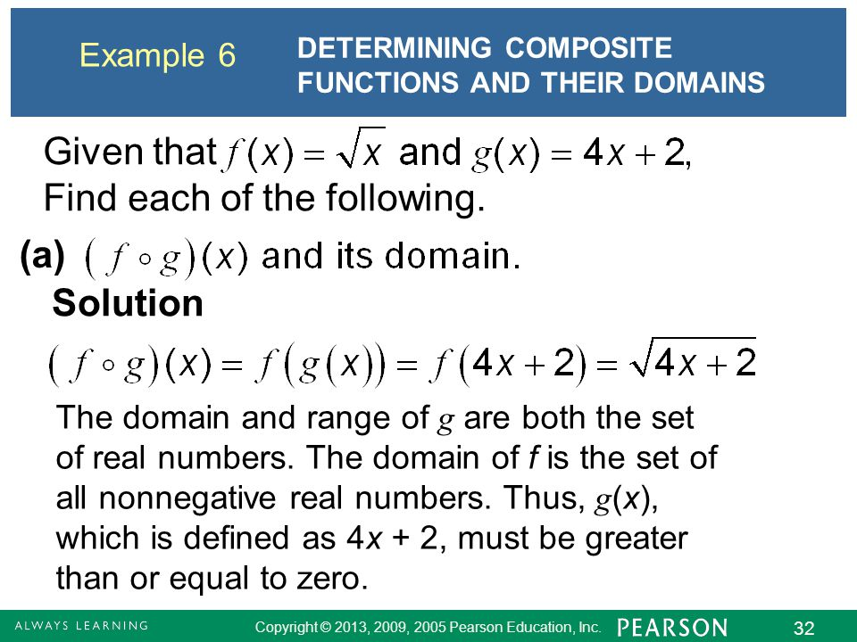 Copyright © 2013, 2009, 2005 Pearson Education, Inc. 32 Example 6 DETERMINING COMPOSITE FUNCTIONS AND THEIR DOMAINS (a) Solution Given that Find each