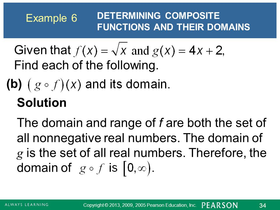 Copyright © 2013, 2009, 2005 Pearson Education, Inc. 34 The domain and range of f are both the set of all nonnegative real numbers. The domain of g is