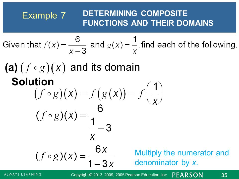 Copyright © 2013, 2009, 2005 Pearson Education, Inc. 35 Example 7 Solution (a) Multiply the numerator and denominator by x. DETERMINING COMPOSITE FUNC