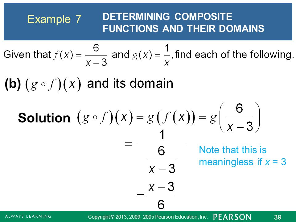 Copyright © 2013, 2009, 2005 Pearson Education, Inc. 39 Example 7 Solution (b) Note that this is meaningless if x = 3 DETERMINING COMPOSITE FUNCTIONS