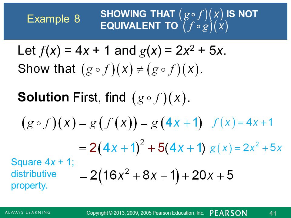 Copyright © 2013, 2009, 2005 Pearson Education, Inc. 41 Example 8 SHOWING THAT IS NOT EQUIVALENT TO Let  (x) = 4x + 1 and g (x) = 2x 2 + 5x. Solution