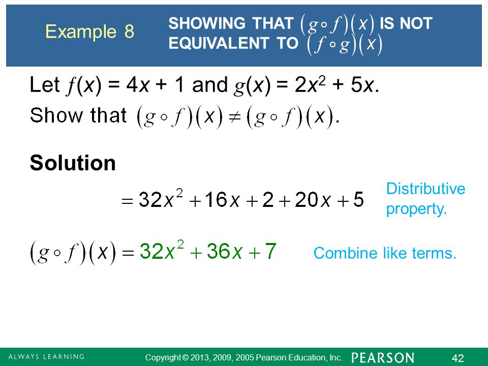 Copyright © 2013, 2009, 2005 Pearson Education, Inc. 42 Example 8 Solution Distributive property. Combine like terms. SHOWING THAT IS NOT EQUIVALENT T