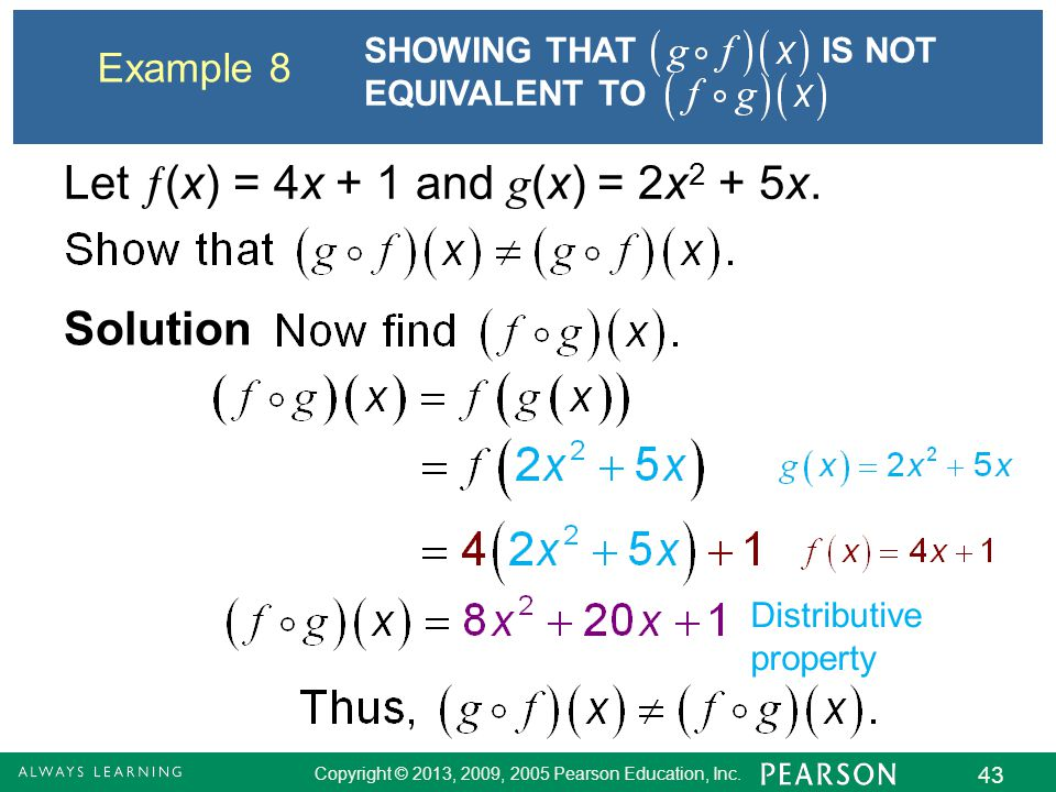 Copyright © 2013, 2009, 2005 Pearson Education, Inc. 43 Example 8 Solution Distributive property SHOWING THAT IS NOT EQUIVALENT TO Let  (x) = 4x + 1