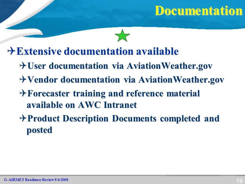 G-AIRMET Readiness Review 9/4/2008 19Documentation  Extensive documentation available  User documentation via AviationWeather.gov  Vendor documenta