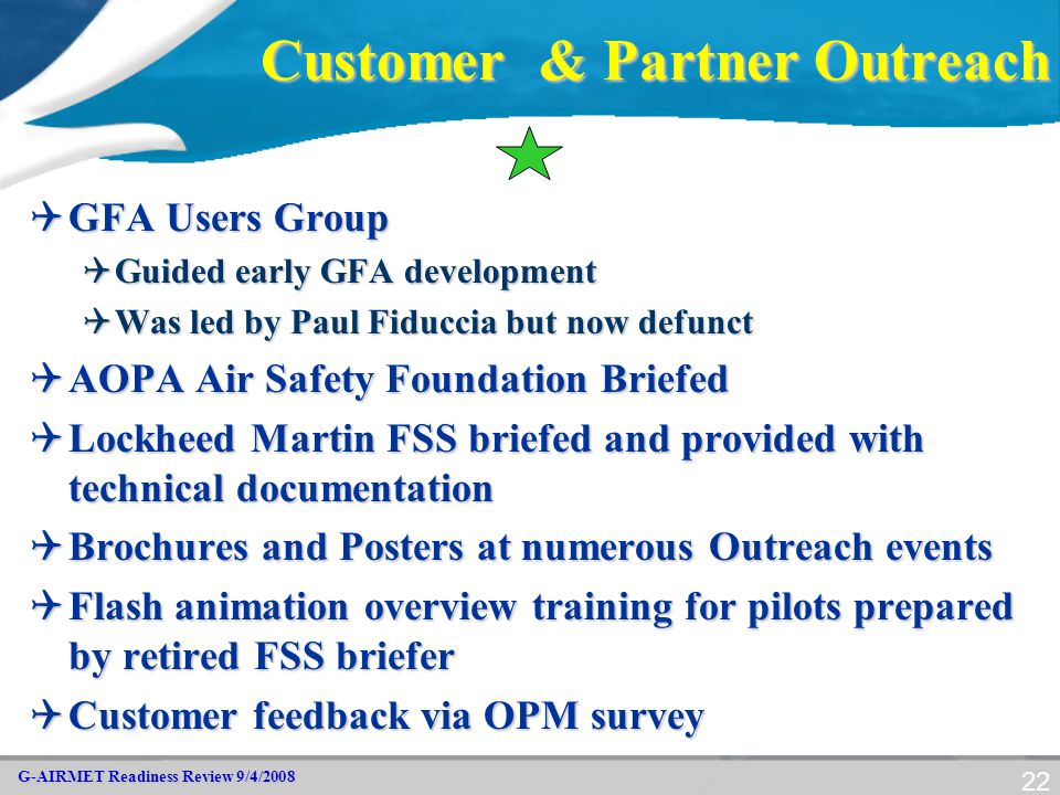 G-AIRMET Readiness Review 9/4/2008 22 Customer & Partner Outreach  GFA Users Group  Guided early GFA development  Was led by Paul Fiduccia but now