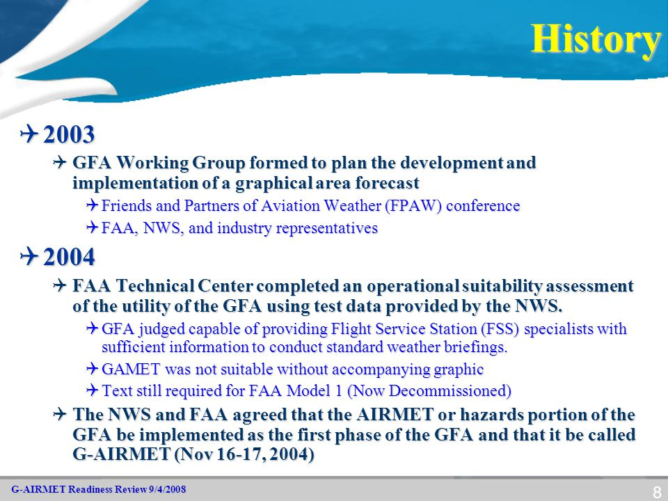 G-AIRMET Readiness Review 9/4/2008 8History  2003  GFA Working Group formed to plan the development and implementation of a graphical area forecast