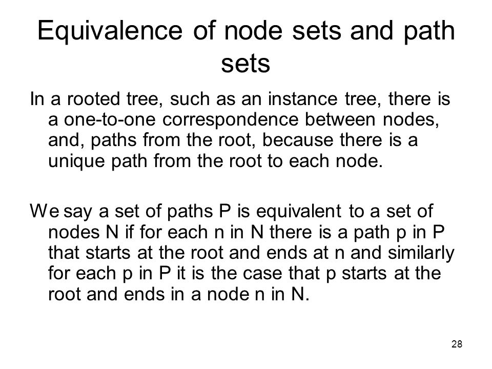 28 Equivalence of node sets and path sets In a rooted tree, such as an instance tree, there is a one-to-one correspondence between nodes, and, paths f
