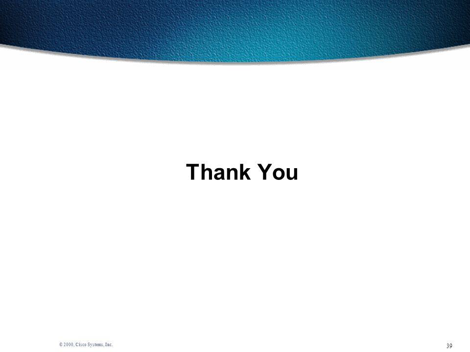 39 © 2000, Cisco Systems, Inc. Thank You