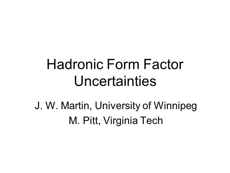 Hadronic Form Factor Uncertainties J. W. Martin, University of Winnipeg M. Pitt, Virginia Tech