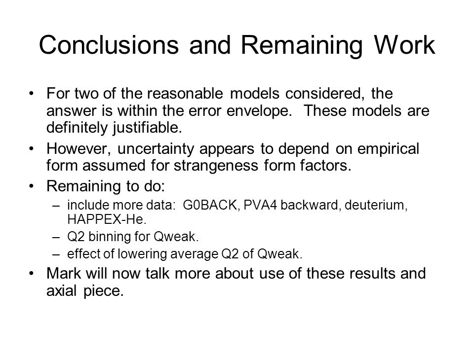 Conclusions and Remaining Work For two of the reasonable models considered, the answer is within the error envelope.