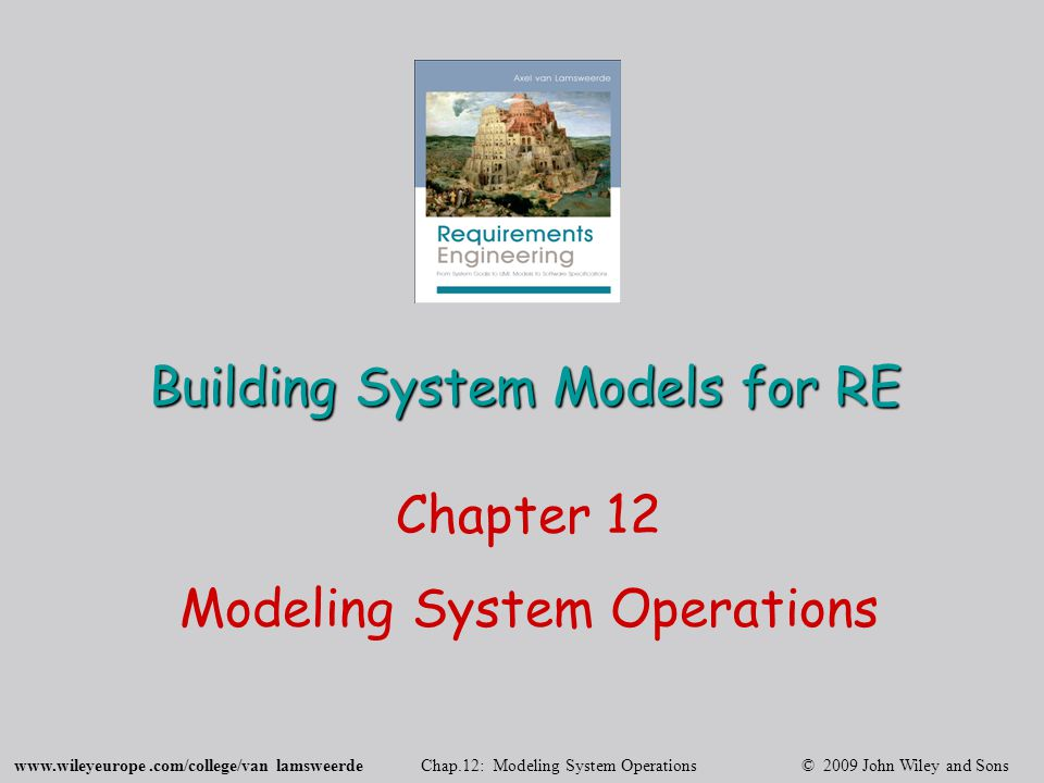 www.wileyeurope.com/college/van lamsweerde Chap.12: Modeling System Operations © 2009 John Wiley and Sons 22 Representing operation models: UML use case diagrams use case  A use case outlines the operations an agent has to perform +: interactions with...