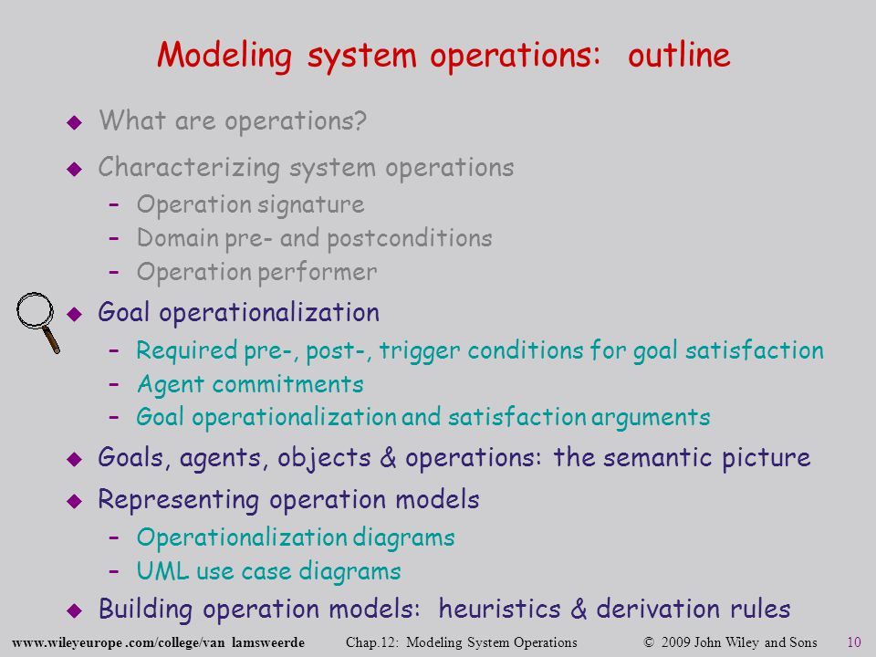 www.wileyeurope.com/college/van lamsweerde Chap.12: Modeling System Operations © 2009 John Wiley and Sons 10 Modeling system operations: outline  What are operations.