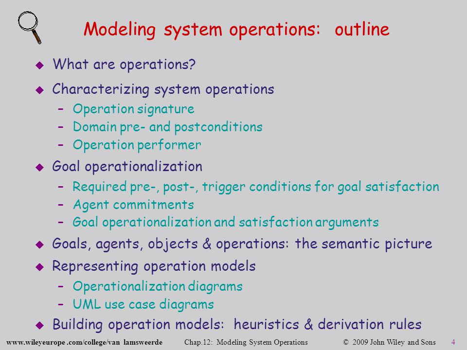 www.wileyeurope.com/college/van lamsweerde Chap.12: Modeling System Operations © 2009 John Wiley and Sons 5 What are operations.