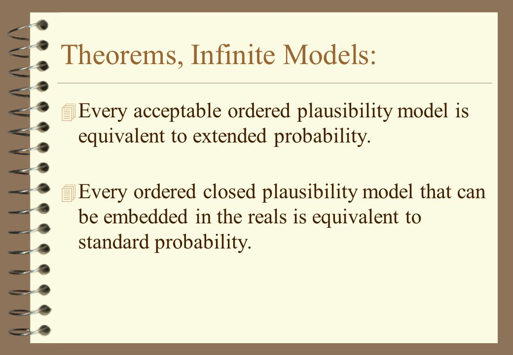 Theorems, Infinite Models: 4 Every acceptable ordered plausibility model is equivalent to extended probability.