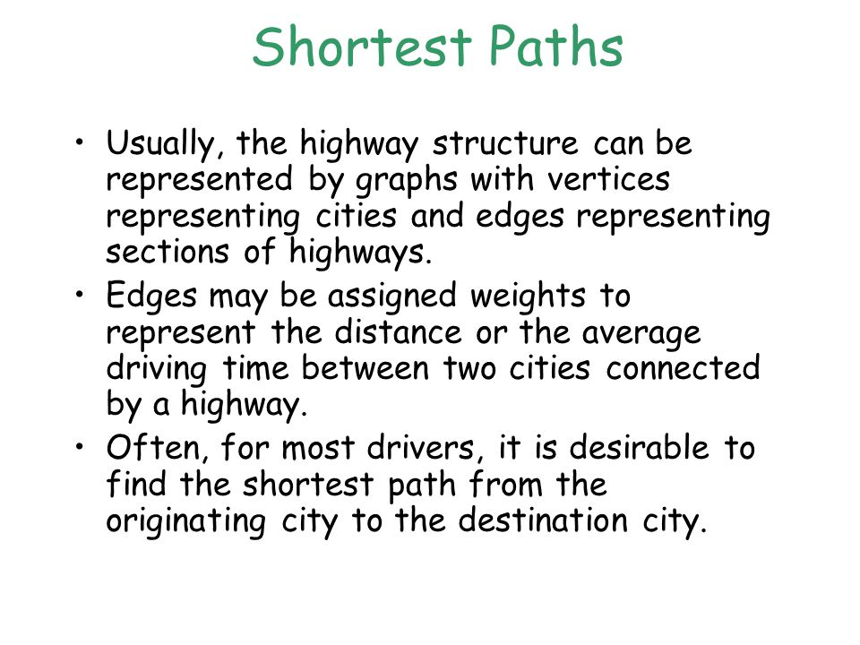 Shortest Paths Usually, the highway structure can be represented by graphs with vertices representing cities and edges representing sections of highways.
