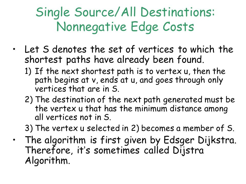 Single Source/All Destinations: Nonnegative Edge Costs Let S denotes the set of vertices to which the shortest paths have already been found.