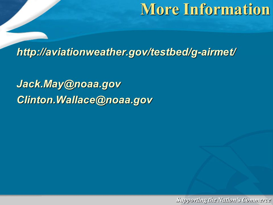 Supporting the Nation's Commerce More Information http://aviationweather.gov/testbed/g-airmet/Jack.May@noaa.govClinton.Wallace@noaa.gov