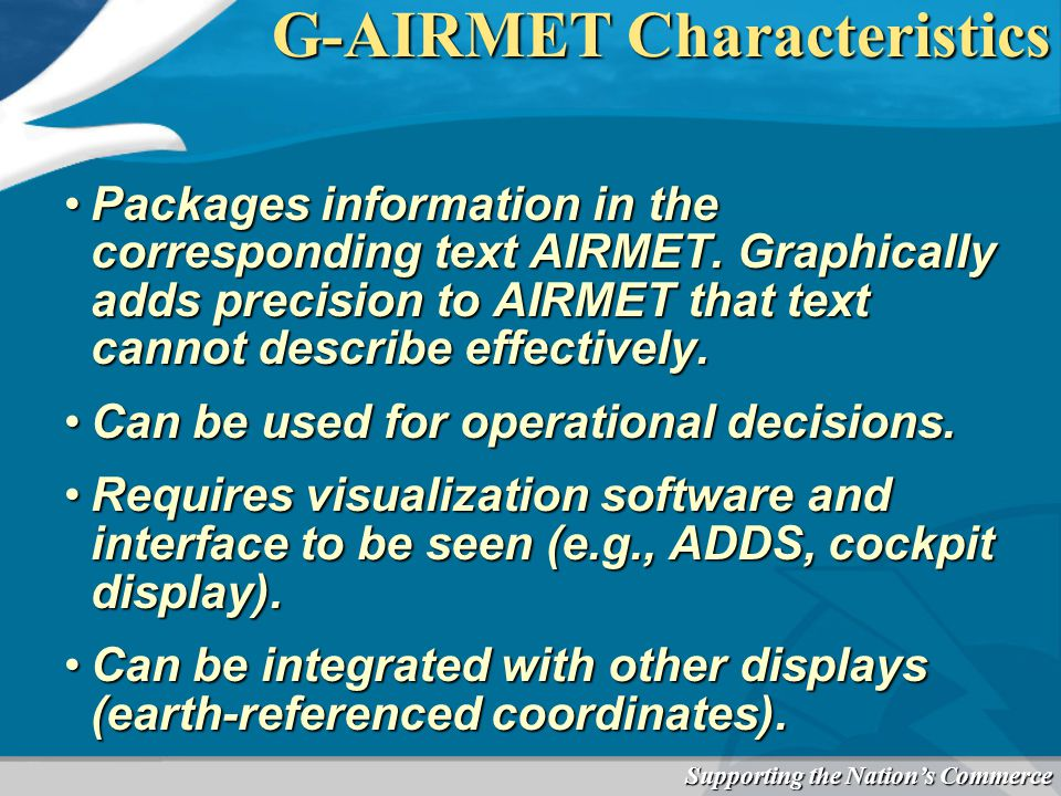 Supporting the Nation's Commerce G-AIRMET Characteristics Packages information in the corresponding text AIRMET.