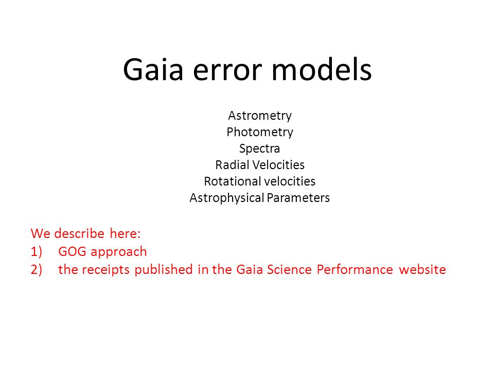 Gaia error models Astrometry Photometry Spectra Radial Velocities Rotational velocities Astrophysical Parameters We describe here: 1)GOG approach 2)th