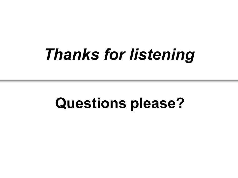 Thanks for listening Questions please
