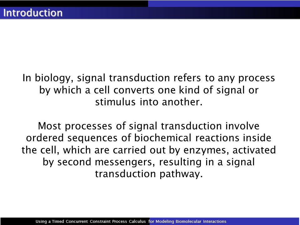 Introduction In biology, signal transduction refers to any process by which a cell converts one kind of signal or stimulus into another.