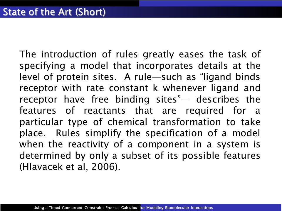 State of the Art (Short) The introduction of rules greatly eases the task of specifying a model that incorporates details at the level of protein sites.