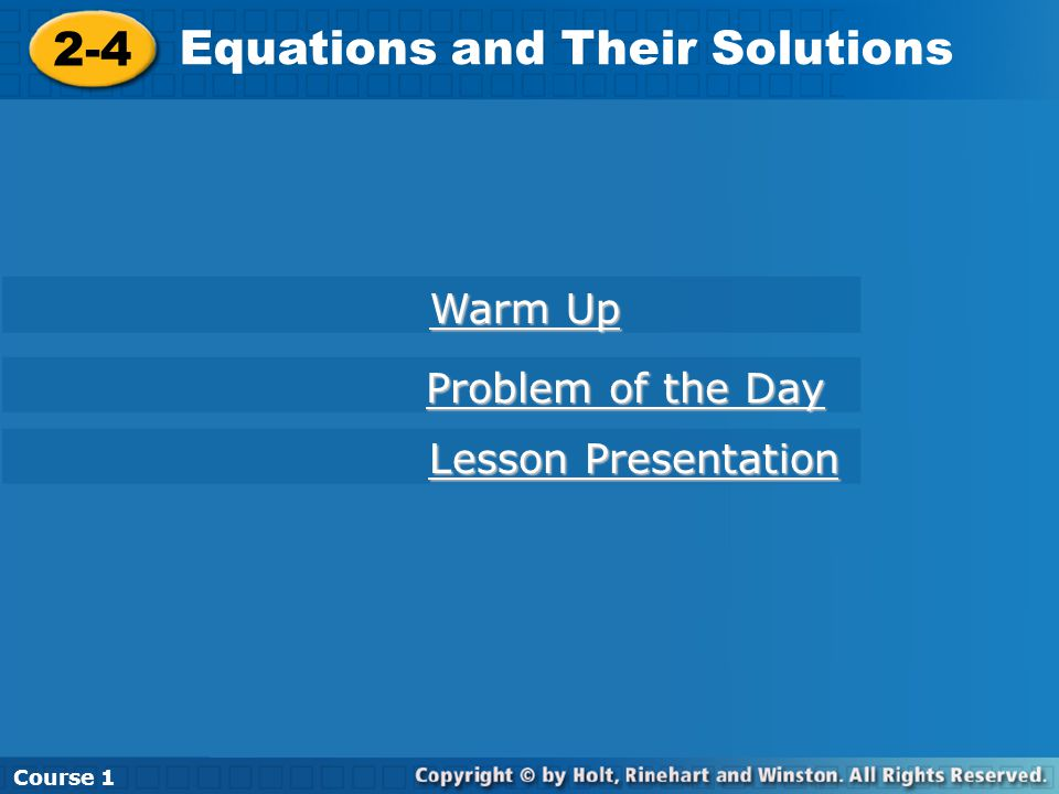 Course 1 2-4 Equations and Their Solutions Course 1 2-4 Equations and Their Solutions Course 1 Warm Up Warm Up Lesson Presentation Lesson Presentation Problem of the Day Problem of the Day