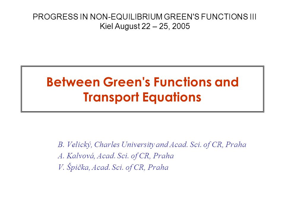 Between GF and Transport Equations … 52 TU Chemnitz Nov 30, 2005 Let the initial time be, the initial state.