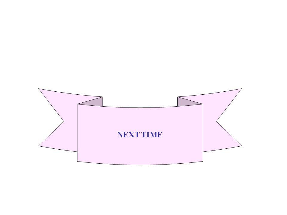 NEXT TIME