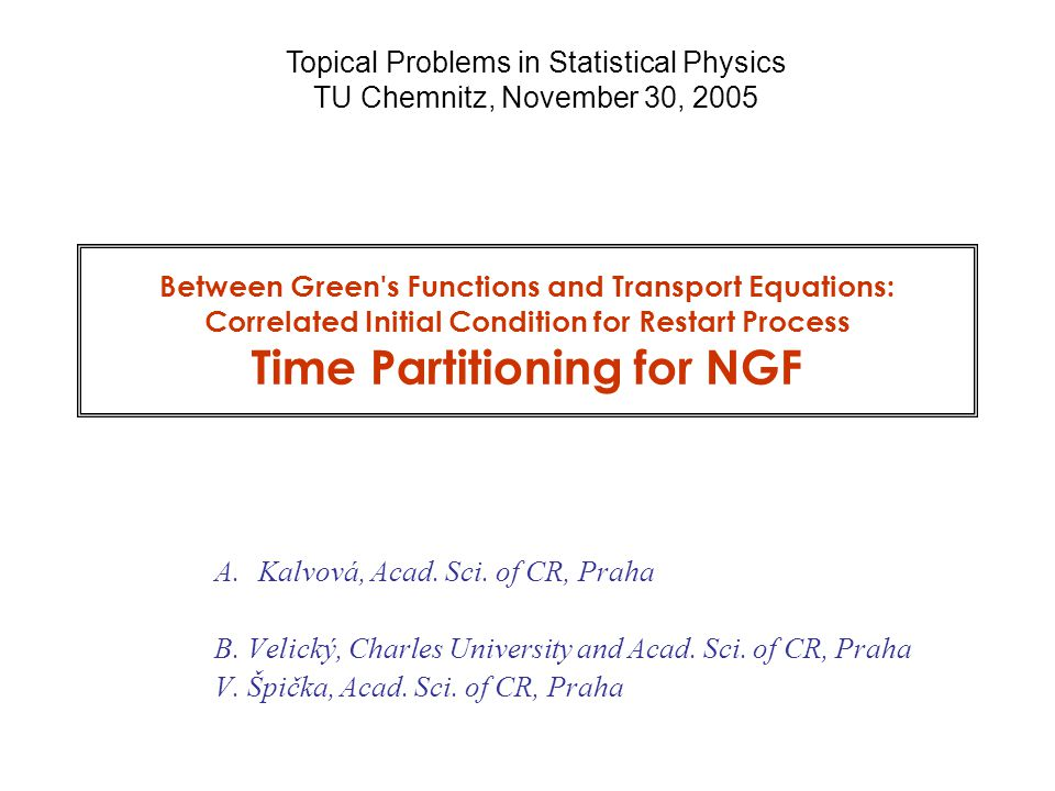 Between GF and Transport Equations … 45 TU Chemnitz Nov 30, 2005 For an arbitrary initial state at start from the NGF Problem of determination of G extensively studied Fujita  Hall  Danielewicz  …  Wagner  Morozov&Röpke … Klimontovich  Kremp  …  Bonitz&Semkat … Take over the relevant result for : The self-energy depends on the initial state (initial correlations) has singular components General initial state Morawetz