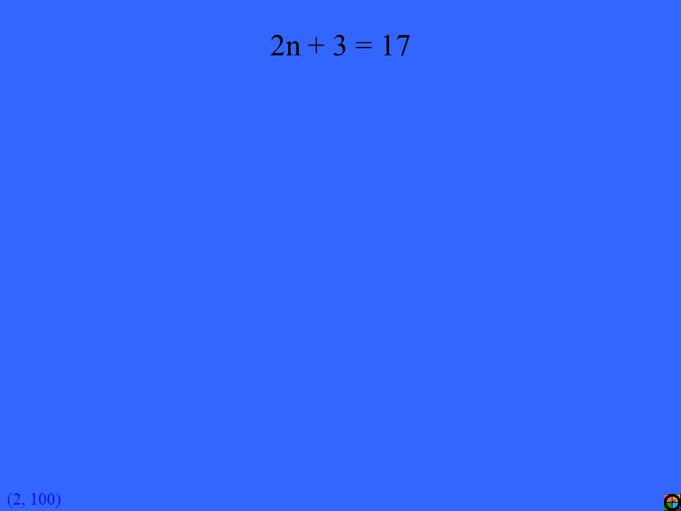 (2, 100) 2n + 3 = 17