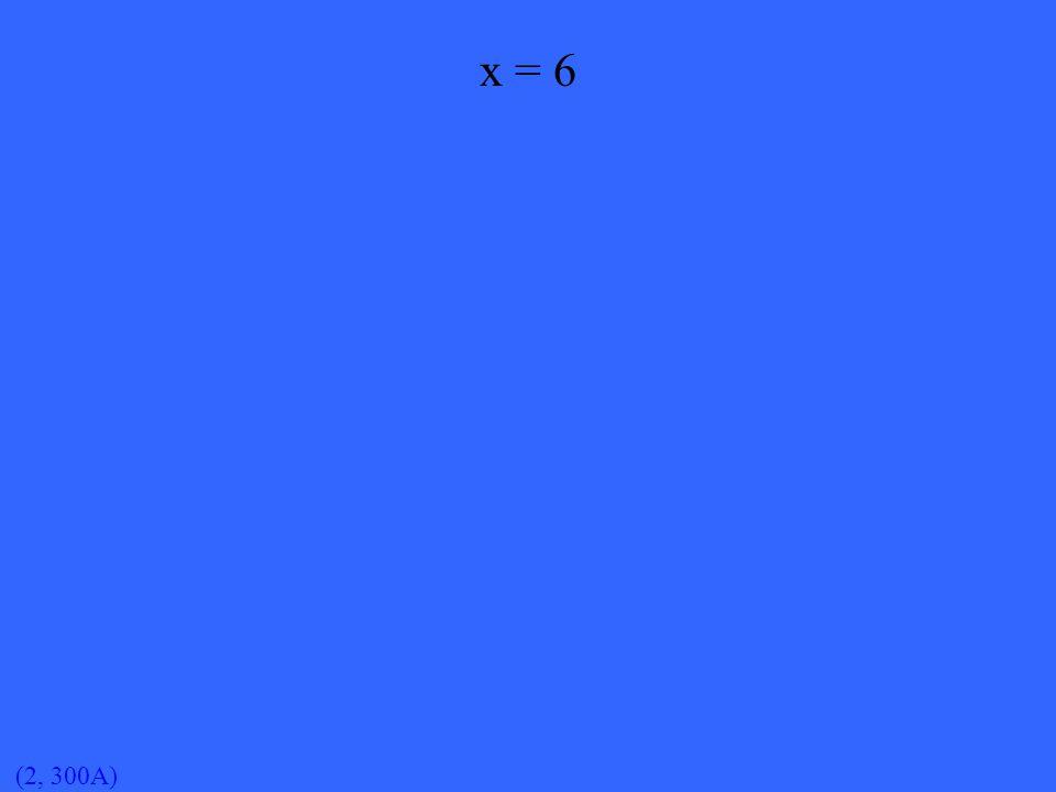 (2, 300A) x = 6