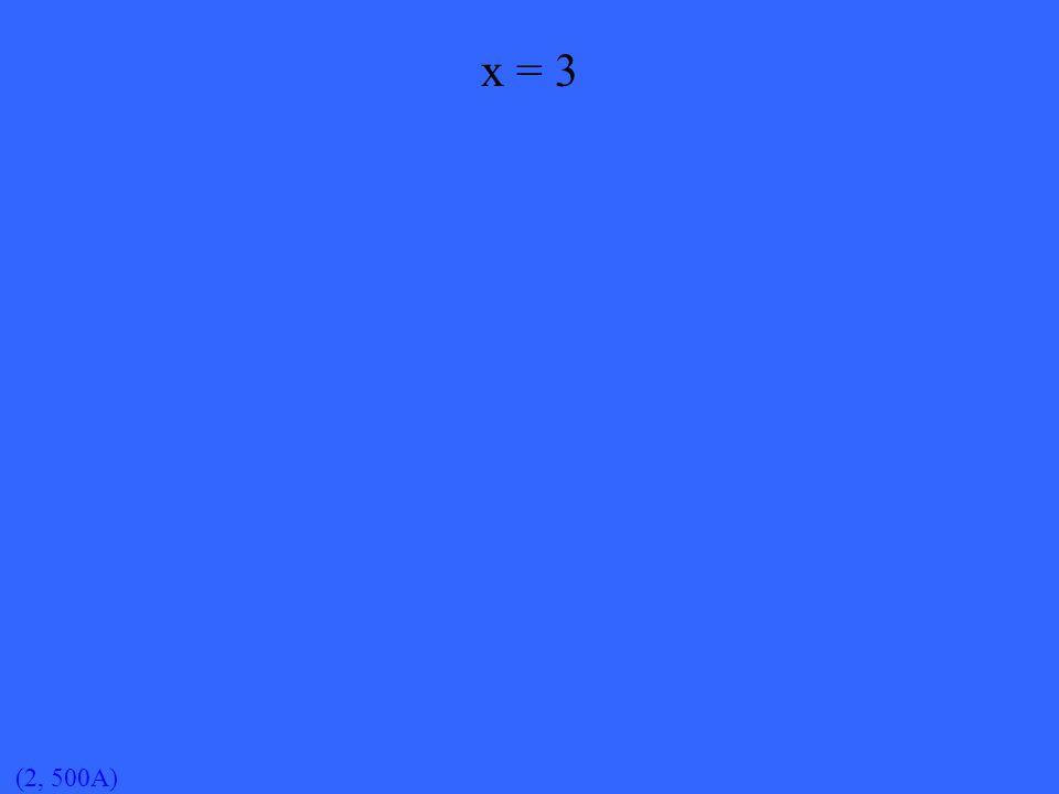 (2, 500A) x = 3