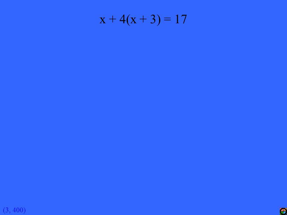 (3, 400) x + 4(x + 3) = 17