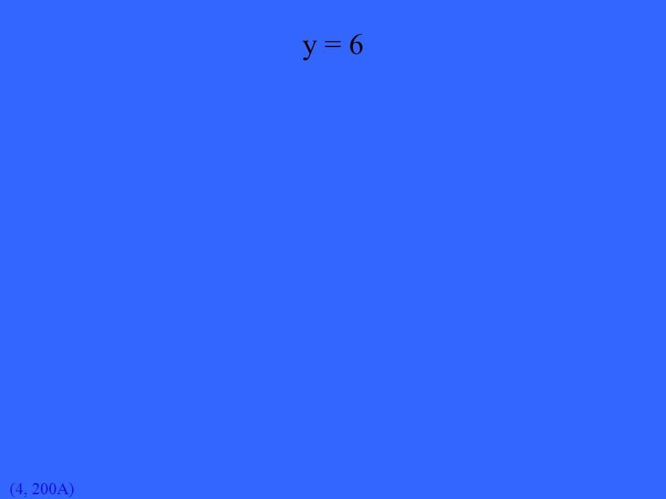 (4, 200A) y = 6