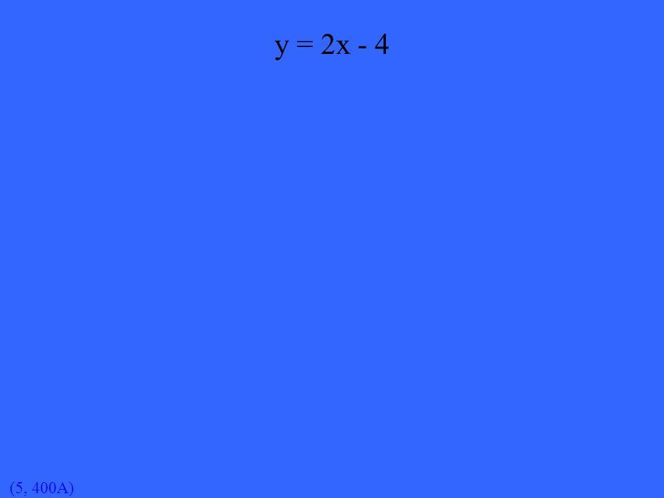 (5, 400A) y = 2x - 4