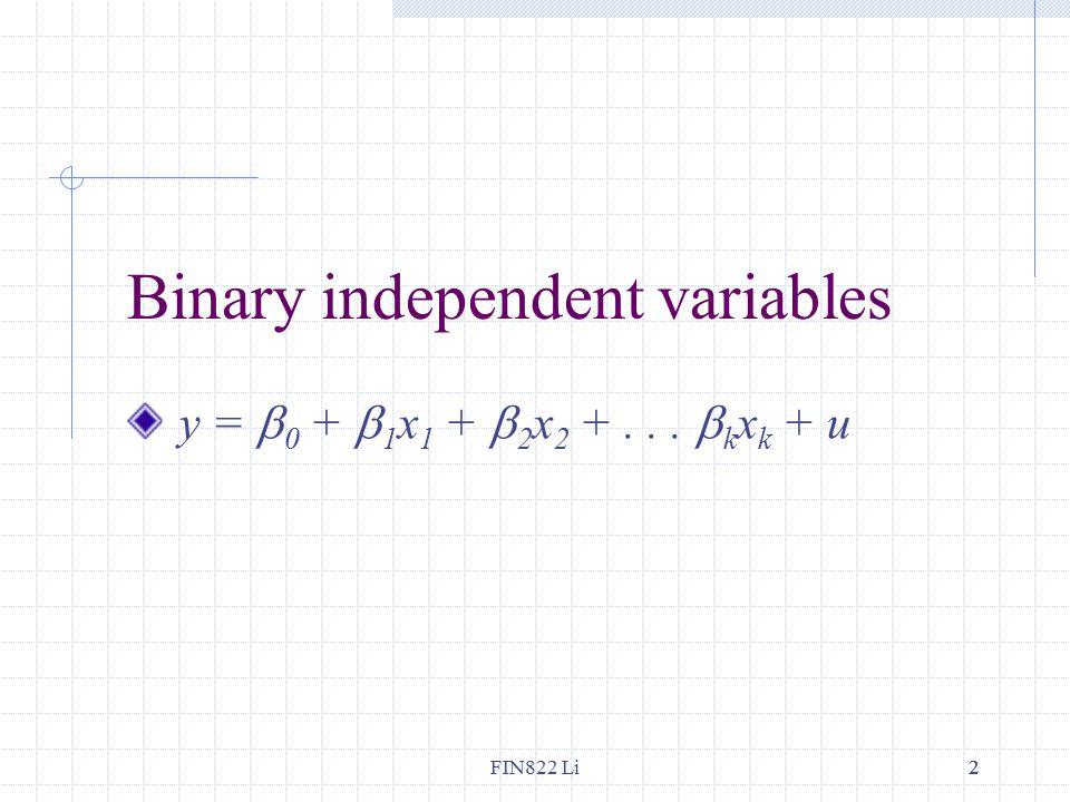 FIN822 Li22 Binary independent variables y =  0 +  1 x 1 +  2 x 2 +...  k x k + u