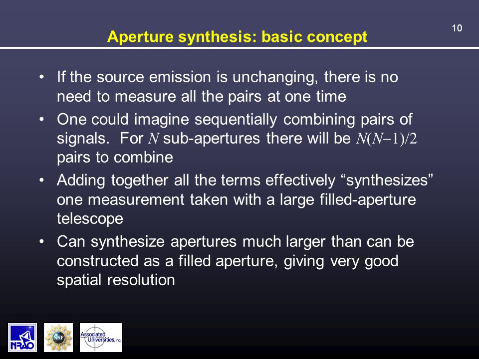 10 Aperture synthesis: basic concept If the source emission is unchanging, there is no need to measure all the pairs at one time One could imagine sequentially combining pairs of signals.