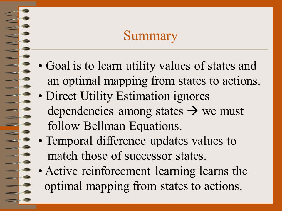 Goal is to learn utility values of states and an optimal mapping from states to actions.