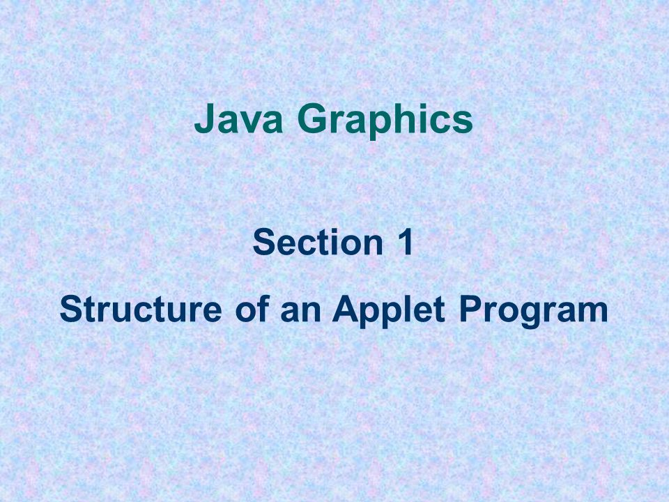 Java Graphics Section 1 - Multi-File Graphics Programs Section 2 - The Coordinate System and Graphics Context g Section 3 - The Java Drawing and Paint