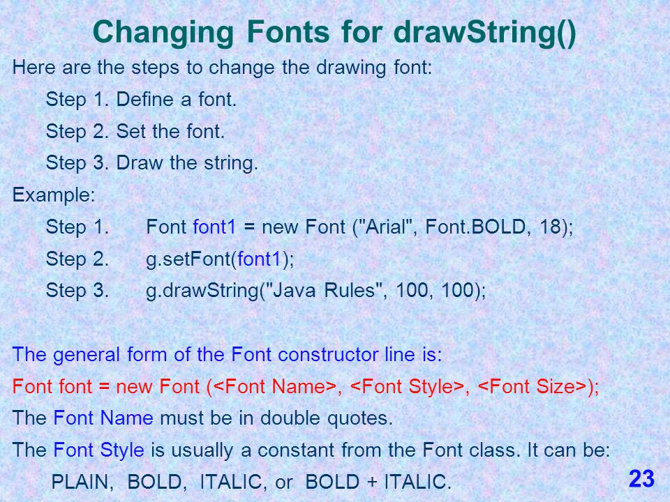 Changing Fonts for drawString() When you run a JFrame or JApplet program, Eclipse or other IDEs will always use your default system font when you call drawString().