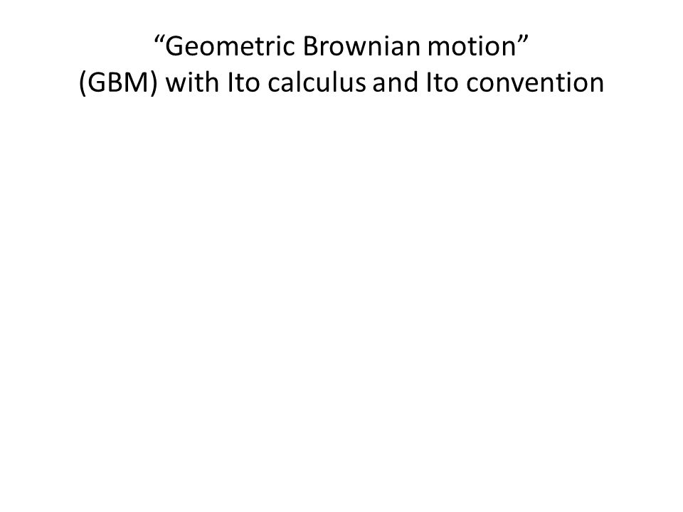 geometric Brownian motion, Ito calculus with Stratonovich convention Recall extra drift in our current notation