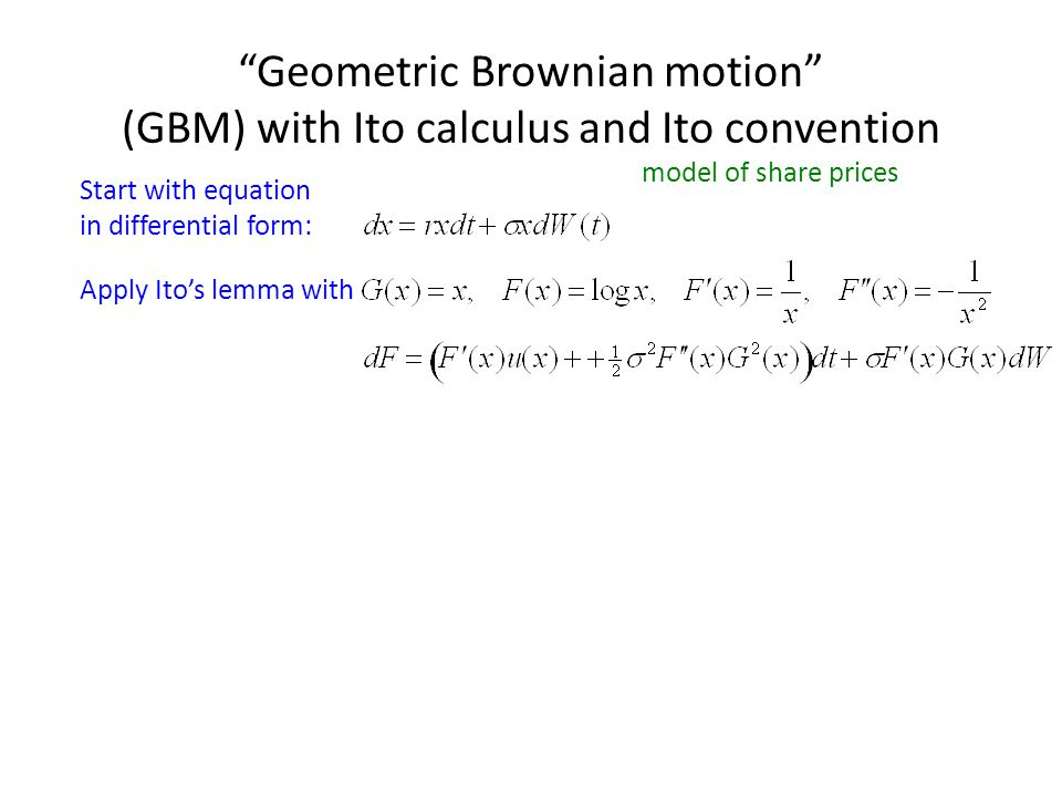 Geometric Brownian motion (GBM) with Ito calculus and Ito convention Start with equation in differential form: Apply Ito's lemma with model of share prices