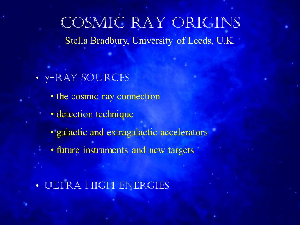 COSMIC RAY ORIGINS Stella Bradbury, University of Leeds, U.K.
