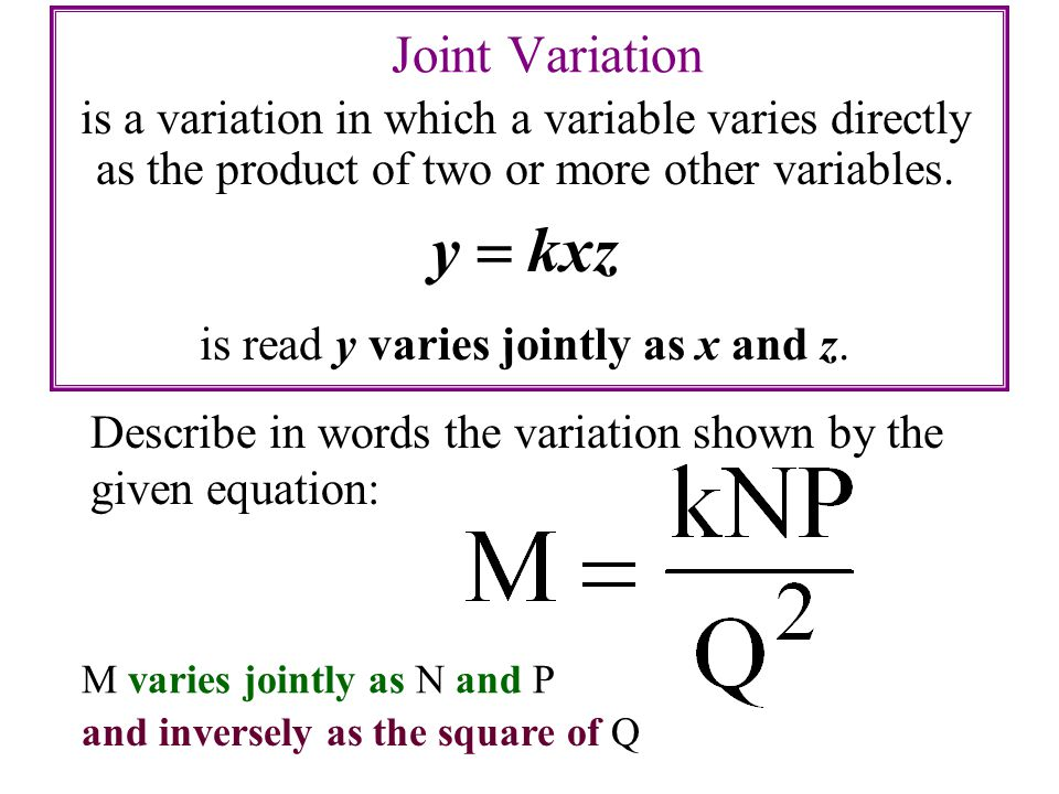 Joint Variation is a variation in which a variable varies directly as the product of two or more other variables.