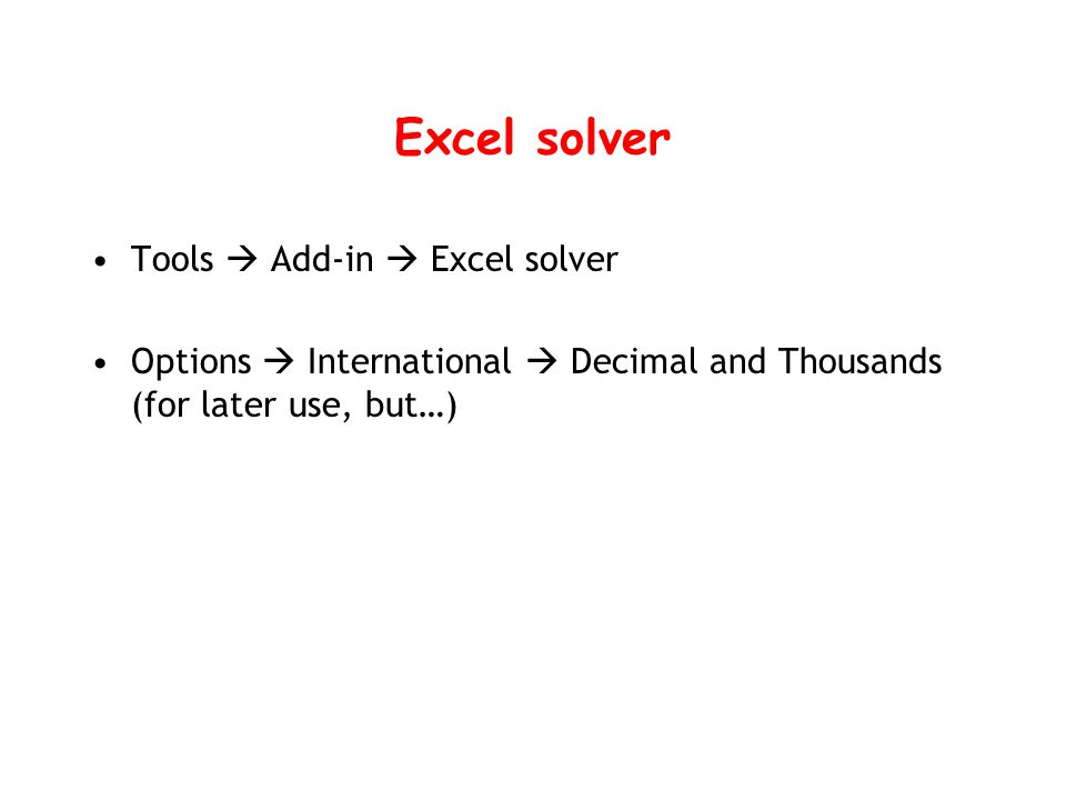 Excel solver Tools  Add-in  Excel solver Options  International  Decimal and Thousands (for later use, but…)
