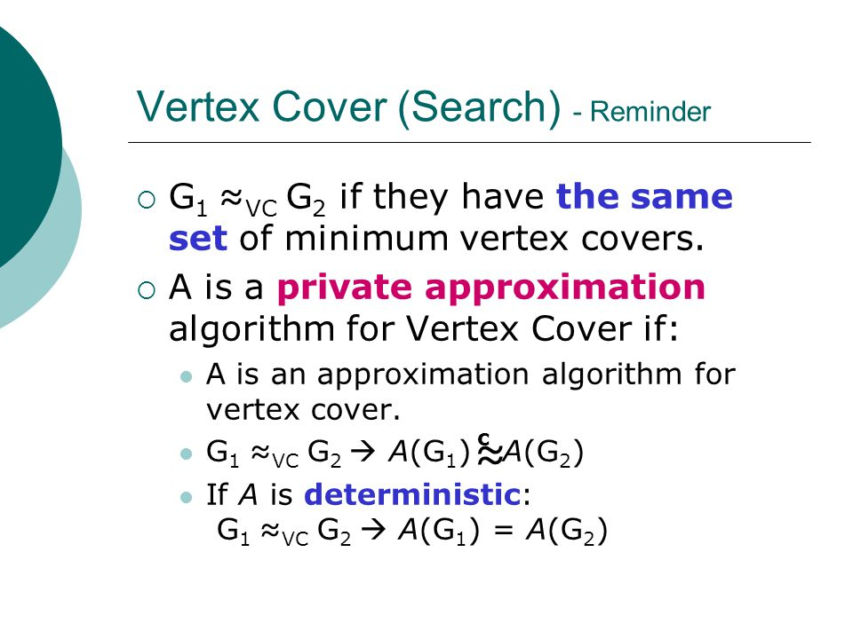 Vertex Cover (Search) - Reminder  G 1 ≈ VC G 2 if they have the same set of minimum vertex covers.