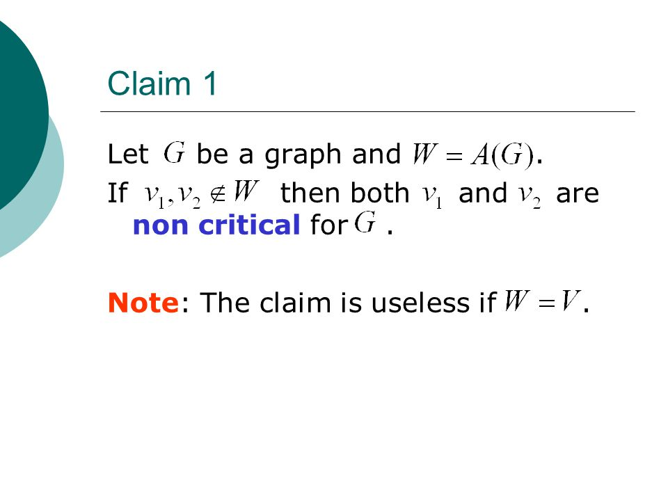 Claim 1 Let be a graph and. If then both and are non critical for. Note: The claim is useless if.