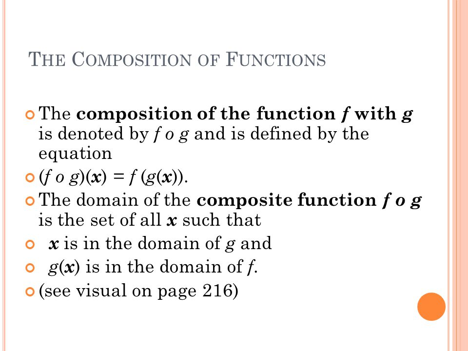 T HE C OMPOSITION OF F UNCTIONS The composition of the function f with g is denoted by f o g and is defined by the equation ( f o g )( x ) = f ( g ( x )).