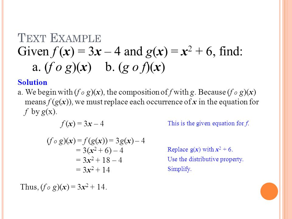 T EXT E XAMPLE Given f (x) = 3x – 4 and g(x) = x 2 + 6, find: a. (f o g)(x) b. (g o f)(x) Solution a. We begin with (f o g)(x), the composition of f w